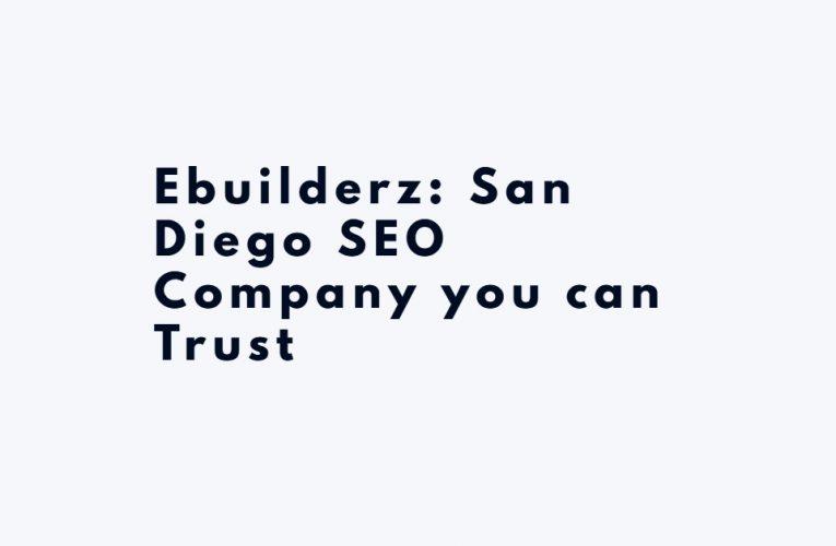 Ebuilderz: San Diego SEO Company you can Trust